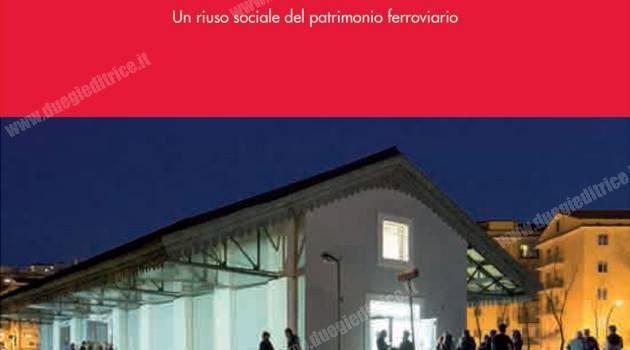 """RFI: presentato il volume """"Stazioni Impresenziate. Un riuso sociale del patrimonio ferroviario"""""""